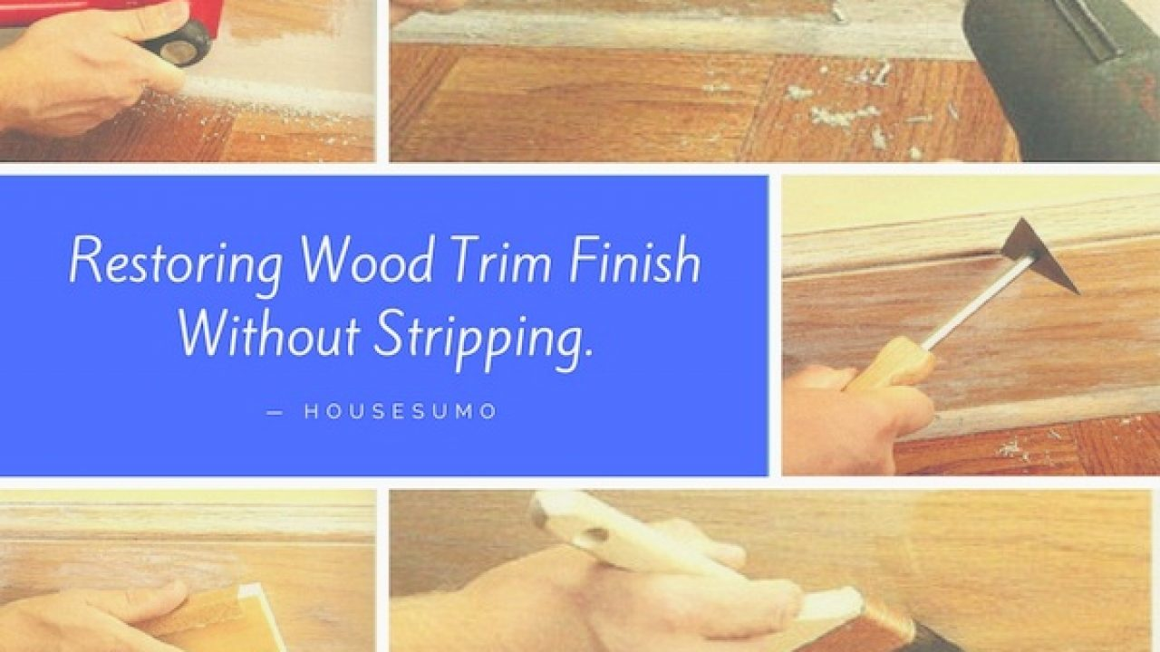 Restoring Wood Trim Finish Without Stripping Housesumo