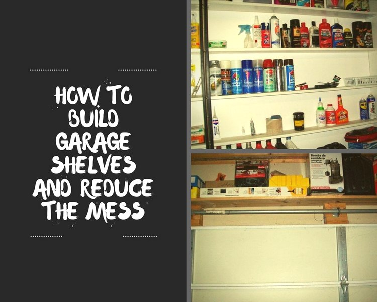 How to Build Garage Shelves and Reduce the Mess