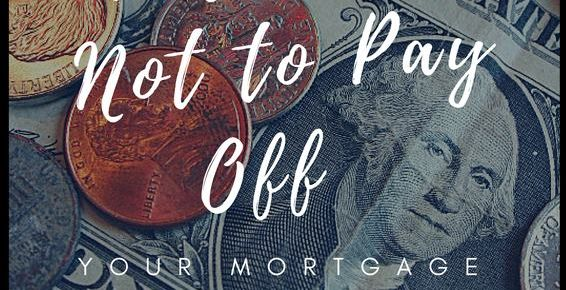 Four Reasons Not to Pay Off Your Mortgage Early