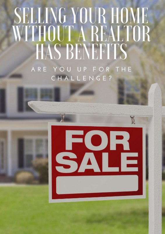 Selling Your Home Without a Realtor has Benefits If You're Up to the Challenge