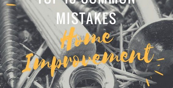 Top 10 Common Mistakes From a Home Improvement Junkie