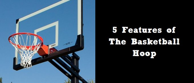 5 Features of The Basketball Hoop