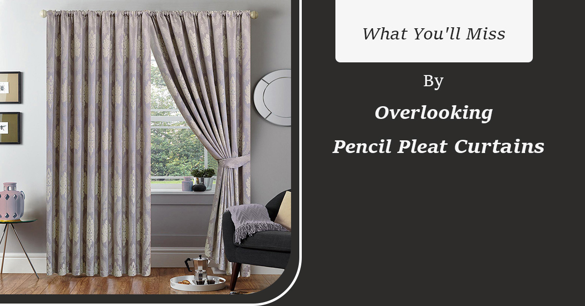 image - What You'll Miss by Overlooking Pencil Pleat Curtains
