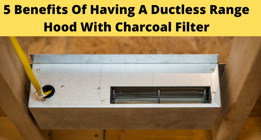 image - 5 Benefits of Having a Ductless Range Hood with Charcoal Filter
