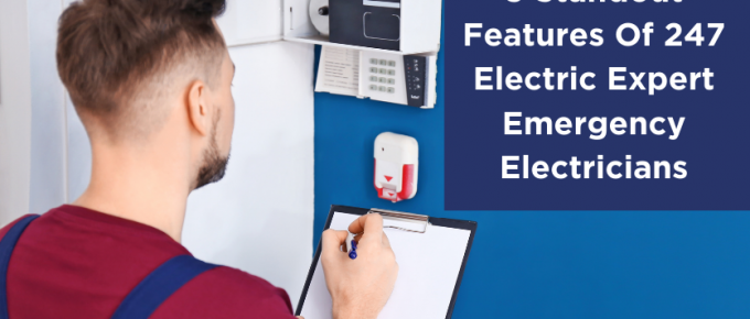 5 Standout Features Of 247 Electric Expert Emergency Electricians